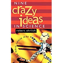 Nine Crazy Ideas in Science: A Few Might Even Be True