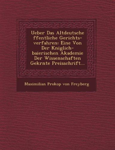 Ueber Das Altdeutsche Ffentliche Gerichts-Verfahren: Eine Von Der K Niglich-Baierischen Akademie Der...