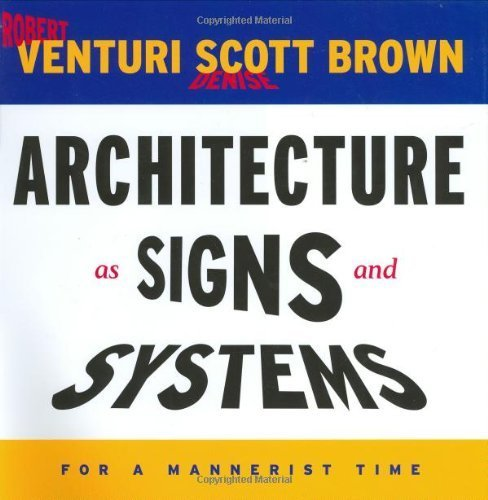 Architecture as Signs and Systems: For a Mannerist Time (The William E. Massey Sr. Lectures in the History of American Civilization) by Venturi, Robert, Scott Brown, Denise (2005) Hardcover