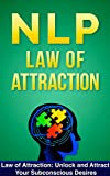 NLP: LAW OF ATTRACTION: Unlock & Attract Your Subconscious Desires (FREE Life Mastery Toolkit Included) (NLP techniques, NLP books, NLP for beginners, NLP neuro linguistic programming Book 6)