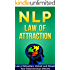 NLP: LAW OF ATTRACTION: Unlock & Attract Your Subconscious Desires (FREE Life Mastery Toolkit Included) (NLP techniques, NLP books, NLP for beginners, ... programming Book 6) (English Edition)