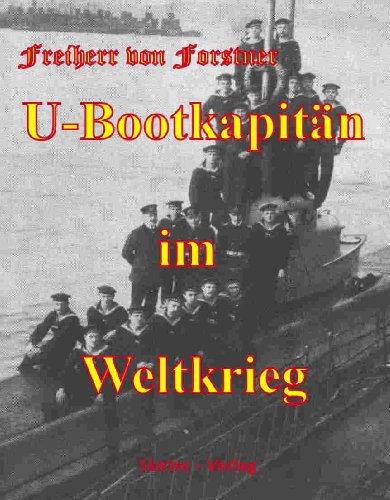 U-Bootkapitän im Weltkrieg - Kriegserlebnisse und Gesamtdarstellung des U-Bootkrieges 1914/18