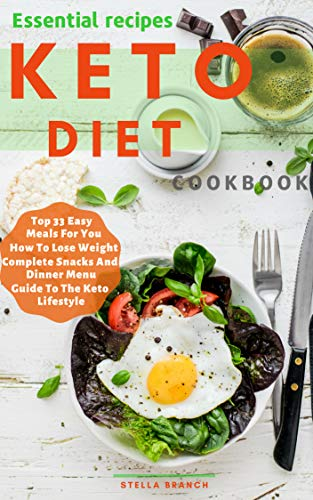 Essential Recipes Keto Diet Cookbook: Top 33 Easy Meals For You How To Lose Weight Complete Snacks And Dinner Menu Guide To The Keto Lifestyle (Lifestyle of KETO) (English Edition)