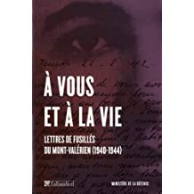 A vous et à la vie : Lettres de fusillés du Mont-Valérien (1940-1944)