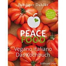 Peace Food - Vegano Italiano: Das Kochbuch