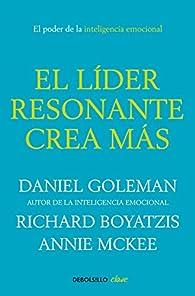 El líder resonante crea más par Daniel/Boyatzis,Richard/Mckee,An Goleman