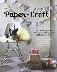 Paper + Craft: 25 Charming Gifts, Accents, and Accessories to Make from Paper