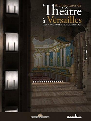 Architectures de théâtre à Versailles : Lieux présents et lieux disparus