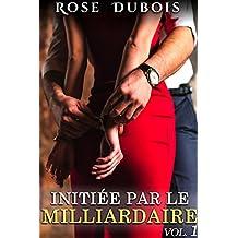 Initiée Par Le Milliardaire (Vol. 1): New Romance