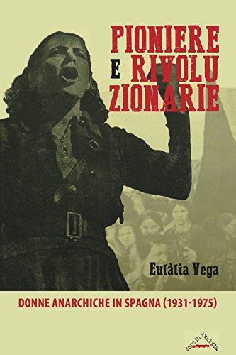 Pioniere e rivoluzionarie. Donne anarchiche in Spagna (1931-1975)