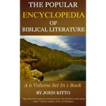 BIBLE ENCYCLOPEDIA - The Popular Cyclopedia of Biblical Literature (6 Volumes In 1) (English Edition)