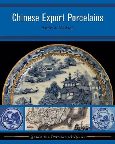 Chinese Export Porcelains (Guides to Historical Artifacts, Band 1) Antique Chinese Export