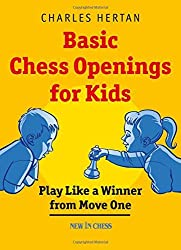 Basic Chess Openings for Kids: Play like a Winner from Move One by Charles Hertan (2015-09-15)