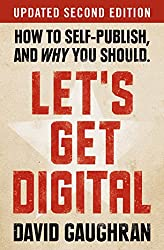 Let's Get Digital: How To Self-Publish, And Why You Should: Updated Second Edition (Let's Get Publishing Book 1)