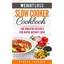 Weight Loss Slow Cooker Recipes Cookbook: 100 Amazing Recipes for Rapid Weight Loss (Includes all Accurate Nutritional Information, Smart Points and High Protein Recipes) (English Edition)