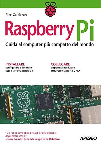 Raspberry Pi: Guida al computer più compatto del mondo (Guida completa)