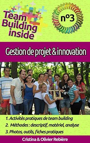 Team Building inside n°3 - gestion de projet & innovation: Créez et vivez l'esprit d'équipe ! par Olivier Rebière