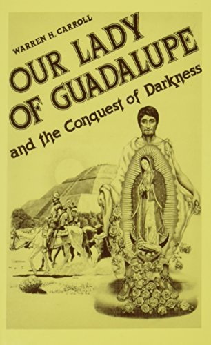 Our Lady of Guadalupe: And the Conquest of Darkness by Warren H. Carroll (2004-10-01)