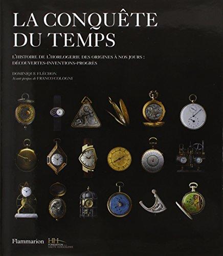 La conqute du temps : L'histoire de l'horlogerie des origines  nos jours : dcouvertes-inventions-progrs
