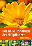 Das neue Handbuch der Heilpflanzen: Botanik, Arzneidrogen, Wirkstoffe, Anwendungen - Ingrid Schönfelder