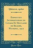 Exposition Internationale Du Canada Et Séculaire de Selkirk, Winnipeg, 1912 (Classic Reprint)
