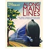 [ Along Main Lines The Great Trains, Stations and Routes of Britain's Railways ] [ ALONG MAIN LINES THE GREAT TRAINS, STATIONS AND ROUTES OF BRITAIN'S RAILWAYS ] BY Atterbury, Paul ( AUTHOR ) Sep-30-2011 HardCover
