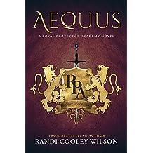 AEQUUS: A ROYAL PROTECTOR ACADEMY NOVEL (The Royal Protector Academy Book 2)