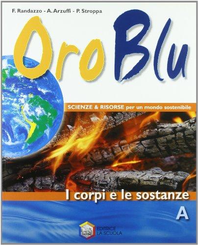Oro blu. Tomo A: I corpi e le sostanze. Con espansione online. Per la Scuola media. Con CD-ROM