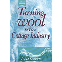 Turning Wool into a Cottage Industry by Paula Simmons (1991-01-09)