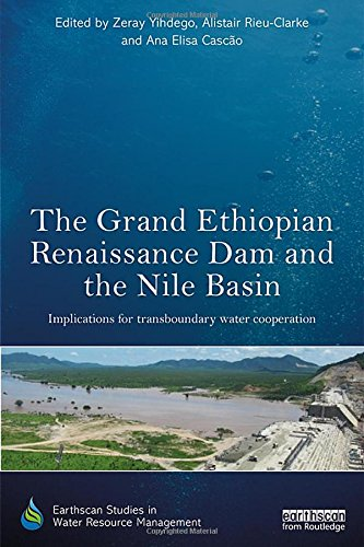 The Grand Ethiopian Renaissance Dam and the Nile Basin: Implications for Transboundary Water Cooperation (Earthscan Studies in Water Resource Management) -
