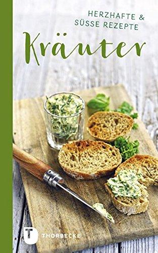 Kräuter: Herzhafte & süße Rezepte (Thorbeckes Kleine Schätze) (Kochen Kraut)