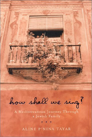 How Shall We Sing? A Mediterranean Journey Through a Jewish Family by Aline P'Nina Tayar (2001-08-25)