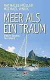 Meer als ein Traum: Unter Segeln ins Glück - Nathalie Müller, Michael Wnuk