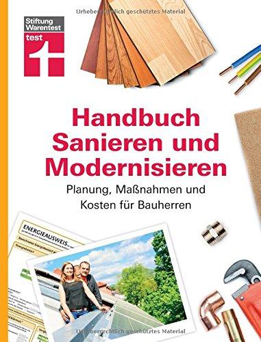 Handbuch für Bauherren – Praxiswissen rund ums Sanieren und Modernisieren - Planung, Maßnahmen und Kosten