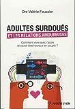 Adultes surdoués et relations amoureuses - Comment vivre avec l'autre et savoir être heureux en couple