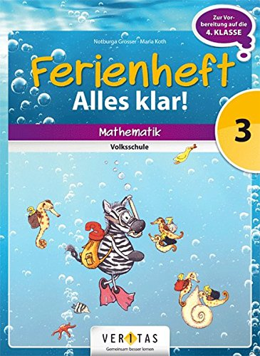 Mathematik Ferienhefte - Volksschule: 3. Klasse - Alles klar!: Ferienheft mit eingelegten Lösungen. Zur Vorbereitung auf die 4. Klasse