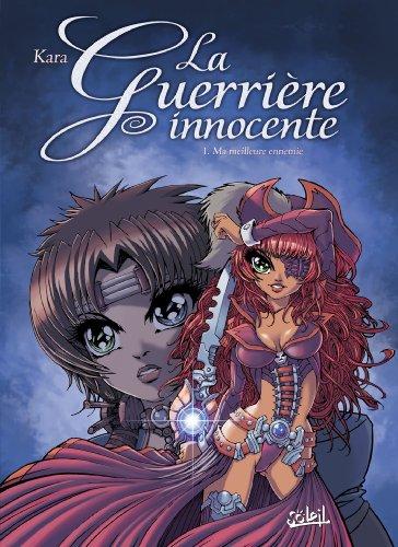 La Guerrière innocente, Tome 1 : Ma meilleure ennemie par Kara