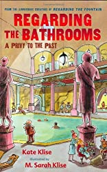 Regarding the Bathrooms: A Privy to the Past by Kate Klise (2006-08-01)