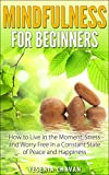 Image de Mindfulness: Mindfulness for Beginners – How to Live in the Moment, Stress and Worry Free in a Constant State of Peace and Happiness (Mindfulness, M