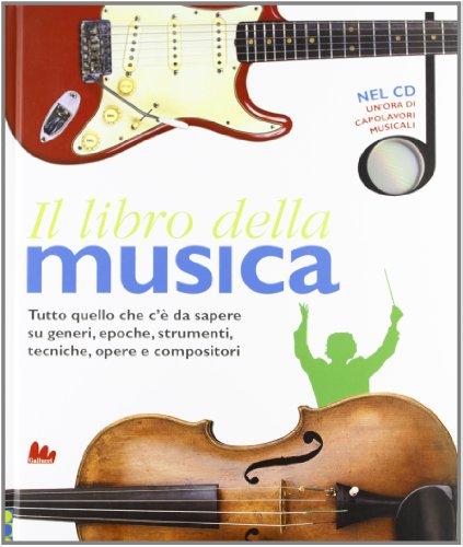 Il libro della musica. Tutto quello che c'è da sapere su generi, epoche, strumenti, tecniche, opere e compositori. Con CD Audio