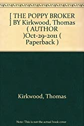 [ THE POPPY BROKER ] BY Kirkwood, Thomas ( AUTHOR )Oct-29-2011 ( Paperback )