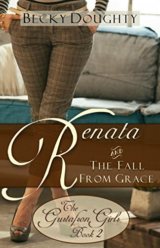ebook: Renata and the Fall from Grace: Contemporary Christian Romance (The Gustafson Girls Sisters Series Book 2) (B00WJ2P14M)