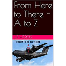 From Here to There - A to Z (English Edition)