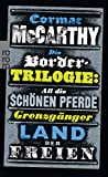 Die Border-Trilogie: All die schönen Pferde. Grenzgänger. Land der Freien. Drei Romane - Cormac McCarthy
