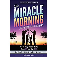The Miracle Morning for Parents and Families: How to Bring Out the Best in Your KIDS and Your SELF (English Edition)