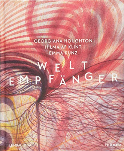 Weltempfänger: Georgiana Houghton - Hilma af Klint - Emma Kunz