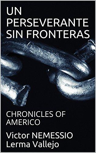 UN PERSEVERANTE SIN FRONTERAS: CHRONICLES OF AMERICO