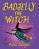 Badjelly The Witch: A Fairy Story