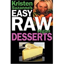 Kristen Suzanne's EASY Raw Vegan Desserts: Delicious & Easy Raw Food Recipes for Cookies, Pies, Cakes, Puddings, Mousses, Cobblers, Candies & Ice Creams by Kristen Suzanne (2008-11-20)