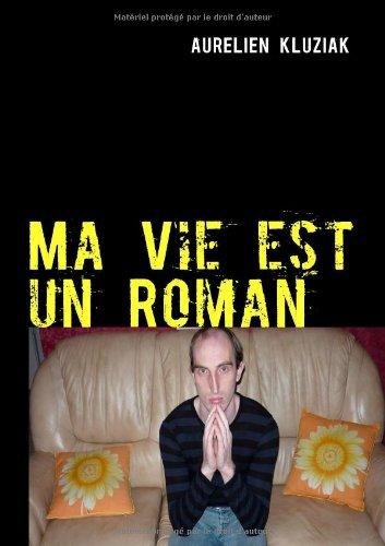 Ma Vie est un Roman par Aurélien Kluziak